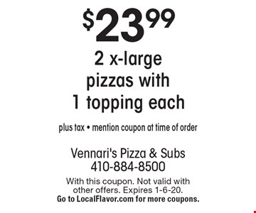 $23.99 2 x-large pizzas with 1 topping each. Plus tax - mention coupon at time of order. With this coupon. Not valid with other offers. Expires 1-6-20. Go to LocalFlavor.com for more coupons.