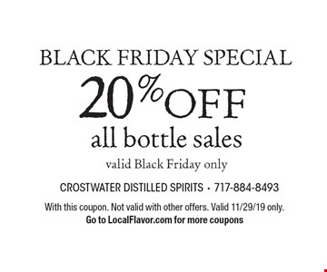 Black Friday Special. 20% OFF all bottle sales, valid Black Friday only. With this coupon. Not valid with other offers. Valid 11/29/19 only. Go to LocalFlavor.com for more coupons