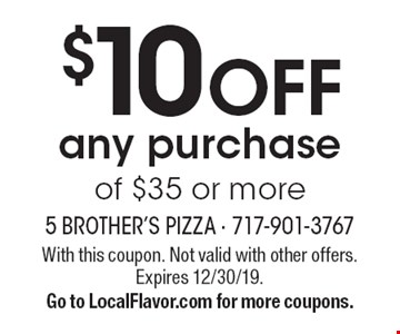 $10 OFF any purchase of $35 or more. With this coupon. Not valid with other offers. Expires 12/30/19. Go to LocalFlavor.com for more coupons.