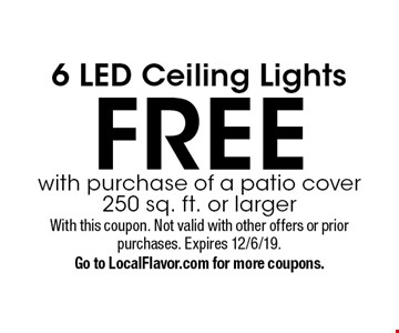FREE 6 LED Ceiling Lights with purchase of a patio cover 250 sq. ft. or larger. With this coupon. Not valid with other offers or prior purchases. Expires 12/6/19. Go to LocalFlavor.com for more coupons.