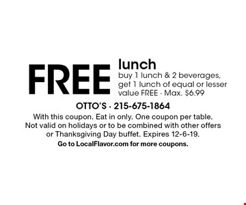 FREE lunch buy 1 lunch & 2 beverages, get 1 lunch of equal or lesser value FREE - Max. $6.99. With this coupon. Eat in only. One coupon per table. Not valid on holidays or to be combined with other offers or Thanksgiving Day buffet. Expires 12-6-19.Go to LocalFlavor.com for more coupons.