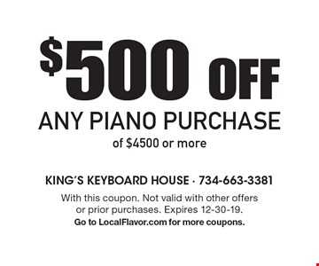 $500 OFF Any Piano Purchase of $4500 or more. With this coupon. Not valid with other offers or prior purchases. Expires 12-30-19. Go to LocalFlavor.com for more coupons.