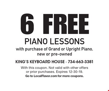 6 Free Piano Lessons with purchase of Grand or Upright Piano, new or pre-owned. With this coupon. Not valid with other offers or prior purchases. Expires 12-30-19. Go to LocalFlavor.com for more coupons.