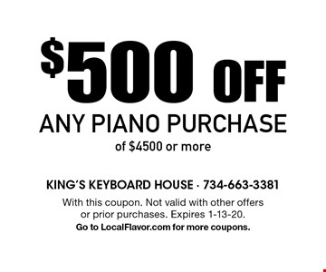 $500 Off Any Piano Purchase of $4500 or more. With this coupon. Not valid with other offers or prior purchases. Expires 1-13-20. Go to LocalFlavor.com for more coupons.