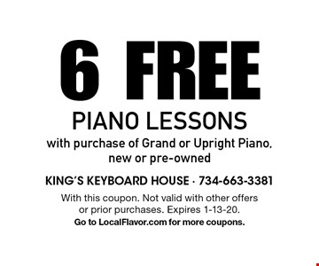 6 Free Piano Lessons with purchase of Grand or Upright Piano, new or pre-owned. With this coupon. Not valid with other offers or prior purchases. Expires 1-13-20. Go to LocalFlavor.com for more coupons.
