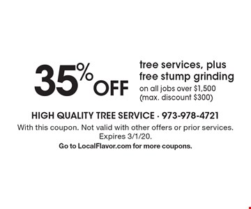 35% Off tree services, plus free stump grinding on all jobs over $1,500 (max. discount $300).  With this coupon. Not valid with other offers or prior services. Expires 3/1/20.Go to LocalFlavor.com for more coupons.