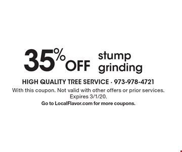 35% Off stump grinding. With this coupon. Not valid with other offers or prior services. Expires 3/1/20.Go to LocalFlavor.com for more coupons.