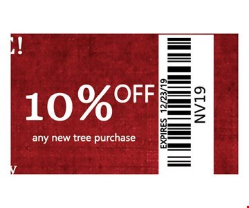 10% off any new tree purchase. Coupons limit 1 per customer. Void after date of sale. Cannot be combined with other offers. Valid in store only.