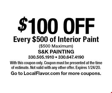 $100 OFF Every $500 of Interior Paint ($500 Maximum). With this coupon only. Coupon must be presented at the time of estimate. Not valid with any other offer. Expires 1/24/20. Go to LocalFlavor.com for more coupons.