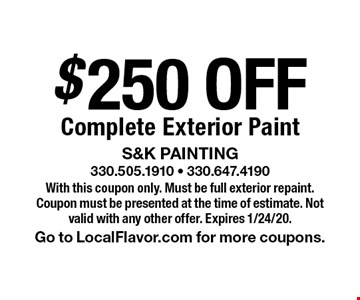 $250 OFF Complete Exterior Paint. With this coupon only. Must be full exterior repaint. Coupon must be presented at the time of estimate. Not valid with any other offer. Expires 1/24/20. Go to LocalFlavor.com for more coupons.