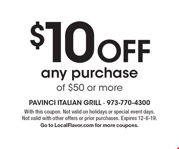 $10 off any purchase of $50 or more. With this coupon. Not valid on holidays or special event days. Not valid with other offers or prior purchases. Expires 12-6-19. Go to LocalFlavor.com for more coupons.