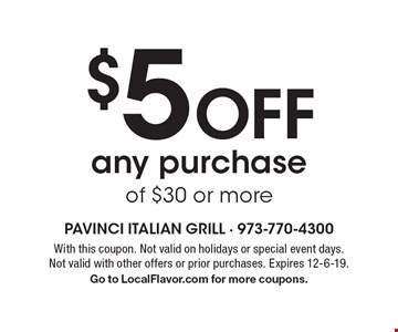 $5 off any purchase of $30 or more. With this coupon. Not valid on holidays or special event days. Not valid with other offers or prior purchases. Expires 12-6-19. Go to LocalFlavor.com for more coupons.