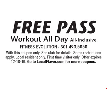 Free Pass Workout All Day All-Inclusive. With this coupon only. See club for details. Some restrictions apply. Local resident only. First time visitor only. Offer expires 12-18-19. Go to LocalFlavor.com for more coupons.