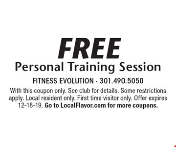 Free Personal Training Session. With this coupon only. See club for details. Some restrictions apply. Local resident only. First time visitor only. Offer expires 12-18-19. Go to LocalFlavor.com for more coupons.