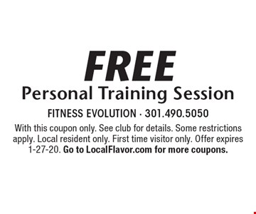 Free Personal Training Session. With this coupon only. See club for details. Some restrictions apply. Local resident only. First time visitor only. Offer expires 1-27-20. Go to LocalFlavor.com for more coupons.
