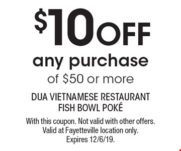 $10 off any purchase of $50 or more. With this coupon. Not valid with other offers. Valid at Fayetteville location only. Expires 12/6/19.