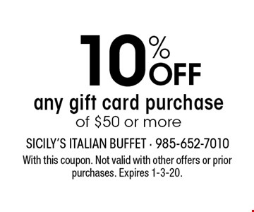 10% OFF any gift card purchase of $50 or more. With this coupon. Not valid with other offers or prior purchases. Expires 1-3-20.