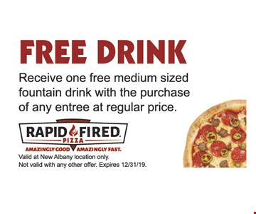 Free Drink. Receive one free medium sized fountain drink with the purchase of any entree at regular price. Valid at New Albany location only. Not valid with any other offer. Expires 12/31/19.
