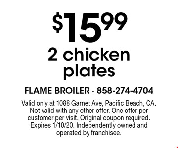 $15.99 2 chicken plates. Valid only at 1088 Garnet Ave, Pacific Beach, CA. Not valid with any other offer. One offer per customer per visit. Original coupon required. Expires 1/10/20. Independently owned and operated by franchisee.