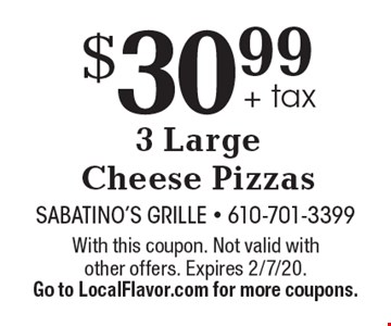$30.99 + tax 3 Large Cheese Pizzas. With this coupon. Not valid with other offers. Expires 2/7/20.Go to LocalFlavor.com for more coupons.