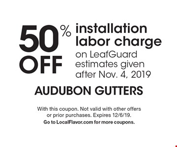 50% Off installation labor charge on LeafGuard estimates given after Nov. 4, 2019. With this coupon. Not valid with other offers or prior purchases. Expires 12/6/19. Go to LocalFlavor.com for more coupons.
