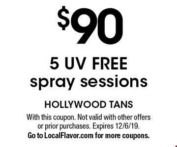 $90 5 UV FREE spray sessions. With this coupon. Not valid with other offers or prior purchases. Expires 12/6/19. Go to LocalFlavor.com for more coupons.