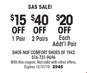 SAS Sale! $15 OFF 1 Pair. $40 OFF 2 Pairs. $20 OFF Each Addt'l Pair. With this coupon. Not valid with other offers. Expires 12/31/19.2946