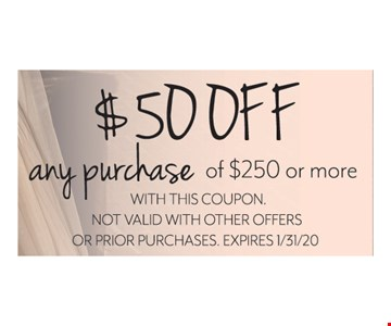 $50 off any purchase of $250 or more. With this coupon. Not valid with other offers or other purchases. Expires 01/31/20.