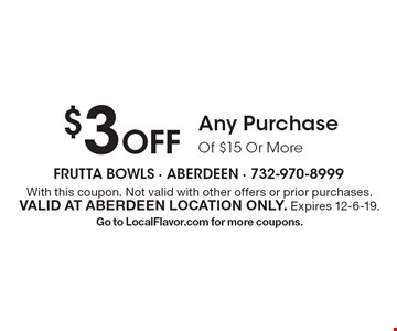 $3 Off Any Purchase Of $15 Or More. With this coupon. Not valid with other offers or prior purchases. Valid at Aberdeen location only. Expires 12-6-19. Go to LocalFlavor.com for more coupons.