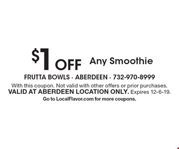 $1 Off Any Smoothie. With this coupon. Not valid with other offers or prior purchases. Valid at Aberdeen location only. Expires 12-6-19. Go to LocalFlavor.com for more coupons.