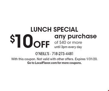 $10 Off any purchase of $40 or more until 3pm every day LUNCH SPECIAL. With this coupon. Not valid with other offers. Expires 1/31/20. Go to LocalFlavor.com for more coupons.