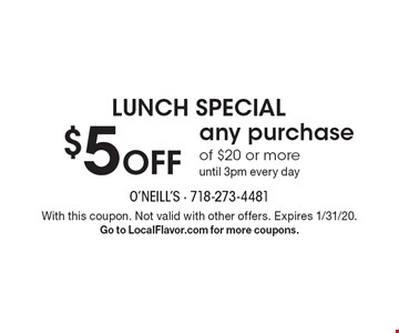 $5 Off any purchase of $20 or more until 3pm every day LUNCH SPECIAL . With this coupon. Not valid with other offers. Expires 1/31/20. Go to LocalFlavor.com for more coupons.