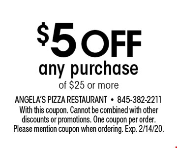 $5 off any purchase of $25 or more. With this coupon. Cannot be combined with other discounts or promotions. One coupon per order. Please mention coupon when ordering. Exp. 2/14/20.