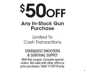 $50 Off Any In-Stock Gun Purchase Limited To Cash Transactions. With this coupon. Excludes special orders. Not valid with other offers or prior purchases. Valid 11/29/19 only.