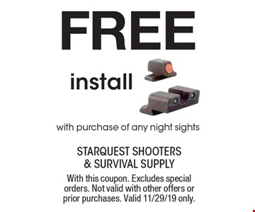 Free install with purchase of any night sights. With this coupon. Excludes special orders. Not valid with other offers or prior purchases. Valid 11/29/19 only.