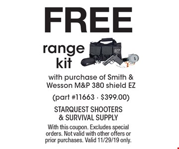 Free range kit with purchase of Smith & Wesson M&P 380 shield EZ (part #11663 - $399.00). With this coupon. Excludes special orders. Not valid with other offers or prior purchases. Valid 11/29/19 only.