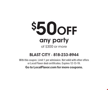 $50 Off any party of $300 or more. With this coupon. Limit 1 per admission. Not valid with other offers or Local Flavor deal certificates. Expires 12-13-19. Go to LocalFlavor.com for more coupons.