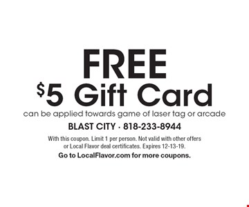 free $5 Gift Cardcan be applied towards game of laser tag or arcade. With this coupon. Limit 1 per person. Not valid with other offers or Local Flavor deal certificates. Expires 12-13-19. Go to LocalFlavor.com for more coupons.