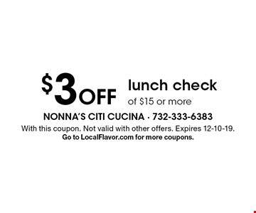 $3 Off lunch check of $15 or more. With this coupon. Not valid with other offers. Expires 12-10-19.Go to LocalFlavor.com for more coupons.