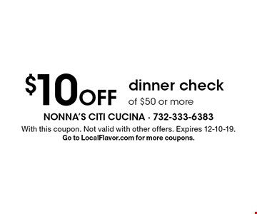 $10 Off dinner check of $50 or more. With this coupon. Not valid with other offers. Expires 12-10-19.Go to LocalFlavor.com for more coupons.