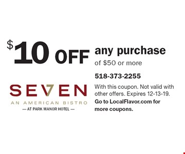 $10 off any purchase of $50 or more. With this coupon. Not valid with other offers. Expires 12-13-19. Go to LocalFlavor.com for more coupons.
