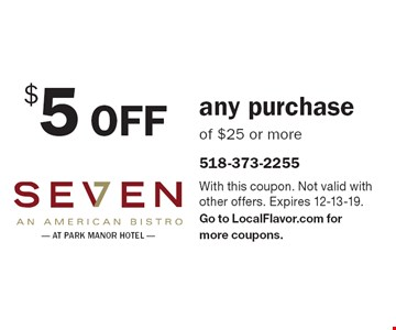 $5 off any purchase of $25 or more. With this coupon. Not valid with other offers. Expires 12-13-19. Go to LocalFlavor.com for more coupons.