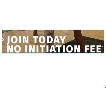 Join today no initiation fee. Offer expires 2/29/2020.