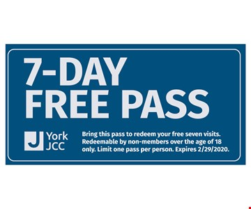 7-day free pass. Bring this pass to redeem your free seven visits. Redeemable by non-members over the age of 18 only. Limit one pass per person. Expires 2/29/2020.
