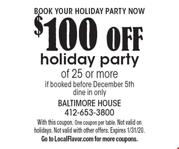 book your holiday party now $100 OFF holiday party of 25 or more if booked before December 5th dine in only. With this coupon. One coupon per table. Not valid on holidays. Not valid with other offers. Expires 1/31/20. Go to LocalFlavor.com for more coupons.