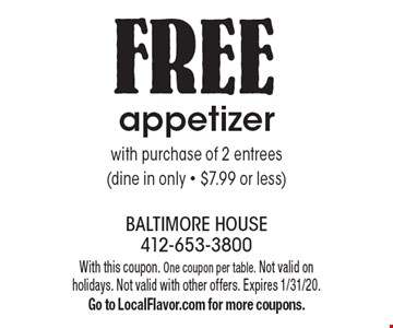 FREE appetizer with purchase of 2 entrees (dine in only - $7.99 or less). With this coupon. One coupon per table. Not valid on holidays. Not valid with other offers. Expires 1/31/20. Go to LocalFlavor.com for more coupons.