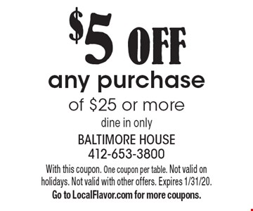 $5 OFF any purchase of $25 or more dine in only. With this coupon. One coupon per table. Not valid on holidays. Not valid with other offers. Expires 1/31/20. Go to LocalFlavor.com for more coupons.