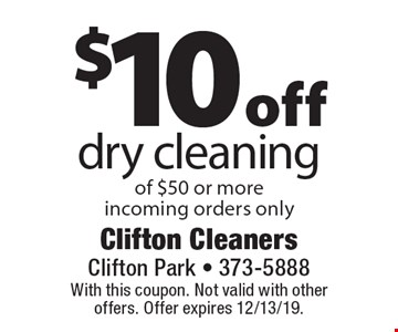 $10 off dry cleaning of $50 or moreincoming orders only. With this coupon. Not valid with other offers. Offer expires 12/13/19.