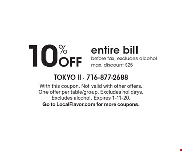 10% Off entire bill before tax, excludes alcohol max. discount $25. With this coupon. Not valid with other offers.One offer per table/group. Excludes holidays. Excludes alcohol. Expires 1-11-20. Go to LocalFlavor.com for more coupons.