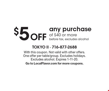 $5Off any purchase of $40 or more before tax, excludes alcohol. With this coupon. Not valid with other offers. One offer per table/group. Excludes holidays. Excludes alcohol. Expires 1-11-20. Go to LocalFlavor.com for more coupons.